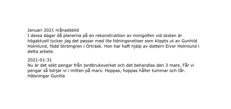 Januari 2021. Tillägg till månadsbilderna. Inlägg från Gunilla Persson: Nu är det sökt pengar från jordbruksverket o det behandlas den 3mars.Får vi pengar så börjar vi i mitten på mars,hoppas hoppas håller tummar o tår Hälsningar Gunilla